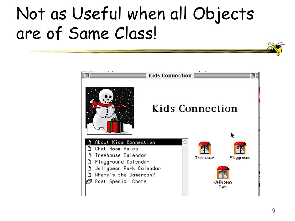 9 Not as Useful when all Objects are of Same Class!