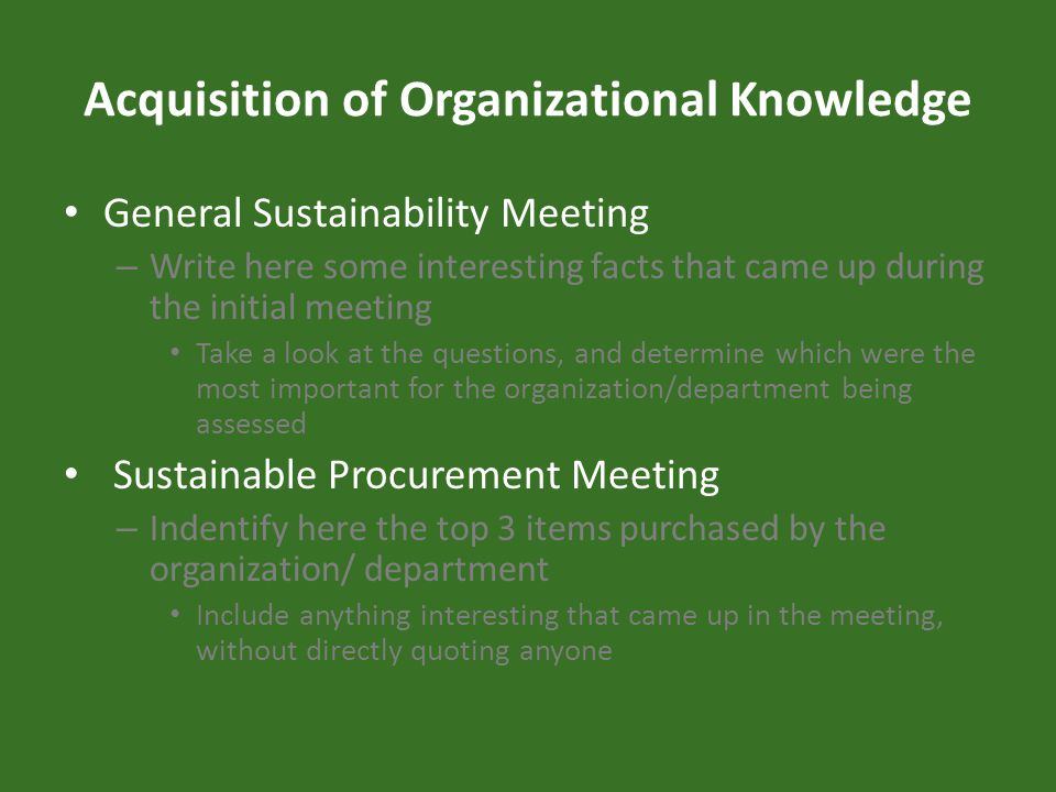 Acquisition of Organizational Knowledge General Sustainability Meeting – Write here some interesting facts that came up during the initial meeting Tak