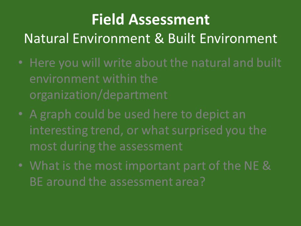 Field Assessment Natural Environment & Built Environment Here you will write about the natural and built environment within the organization/departmen