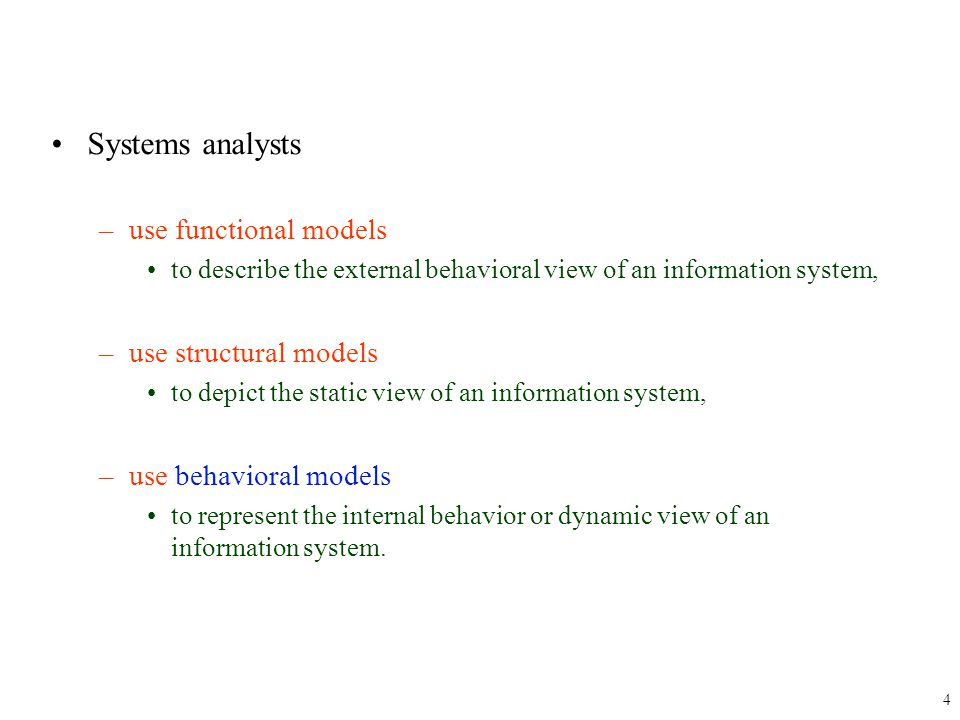 Systems analysts –use functional models to describe the external behavioral view of an information system, –use structural models to depict the static