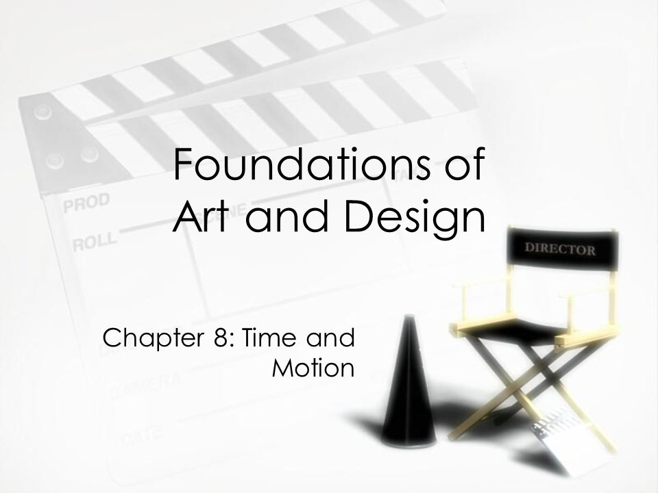 Foundations of Art and Design Chapter 8: Time and Motion