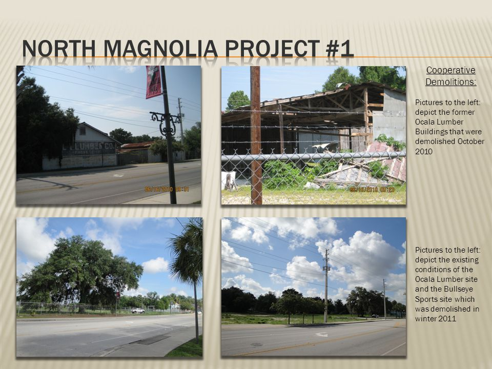 Cooperative Demolitions: Pictures to the left: depict the former Ocala Lumber Buildings that were demolished October 2010 Pictures to the left: depict the existing conditions of the Ocala Lumber site and the Bullseye Sports site which was demolished in winter 2011