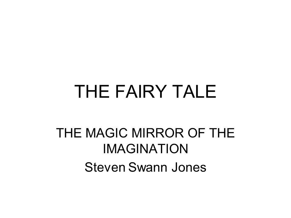 THE FAIRY TALE THE MAGIC MIRROR OF THE IMAGINATION Steven Swann Jones