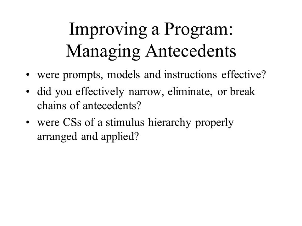 Improving a Program: Managing Antecedents were prompts, models and instructions effective.
