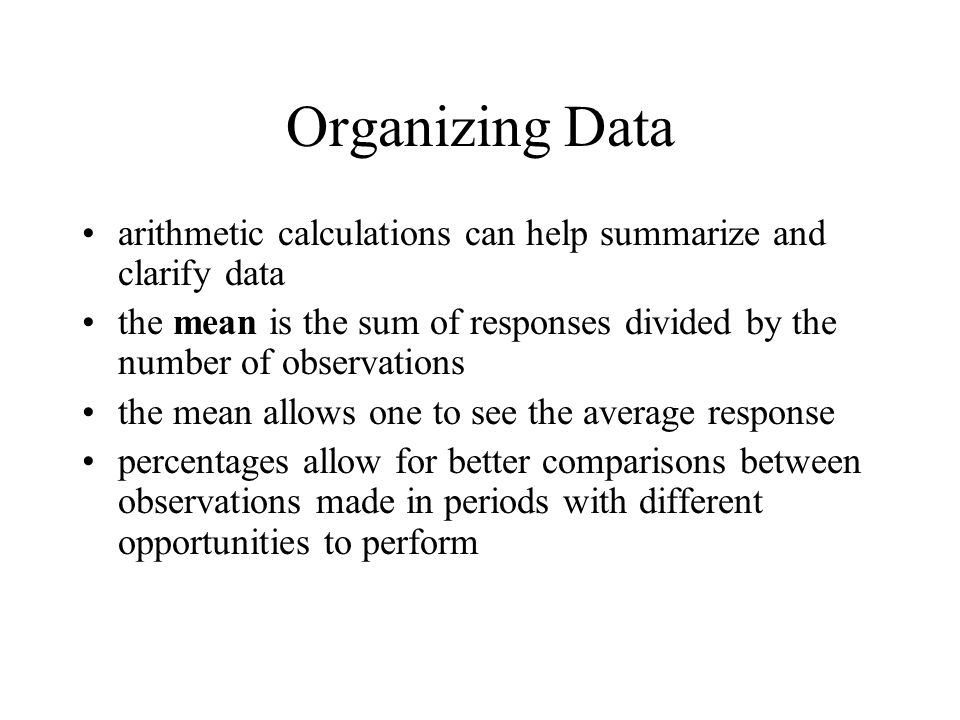 Organizing Data (continued) percentages adjust for differences in length of observation periods tables can organize data in ways that make changes or differences easier to evaluate