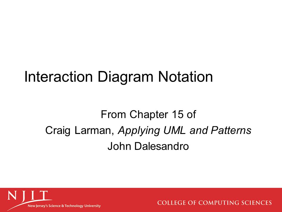 Interaction Diagram Notation From Chapter 15 of Craig Larman, Applying UML and Patterns John Dalesandro