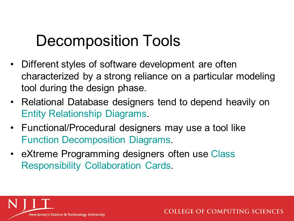 Decomposition Tools Different styles of software development are often characterized by a strong reliance on a particular modeling tool during the design phase.