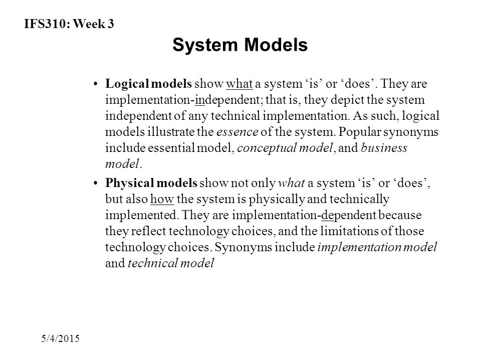 IFS310: Week 3 5/4/2015 System Models Logical models show what a system 'is' or 'does'.