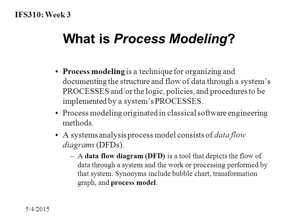 IFS310: Week 3 5/4/2015 What is Process Modeling.