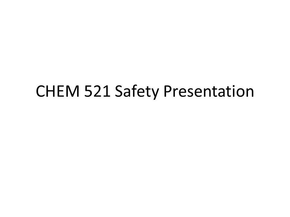 CHEM 521 Safety Presentation