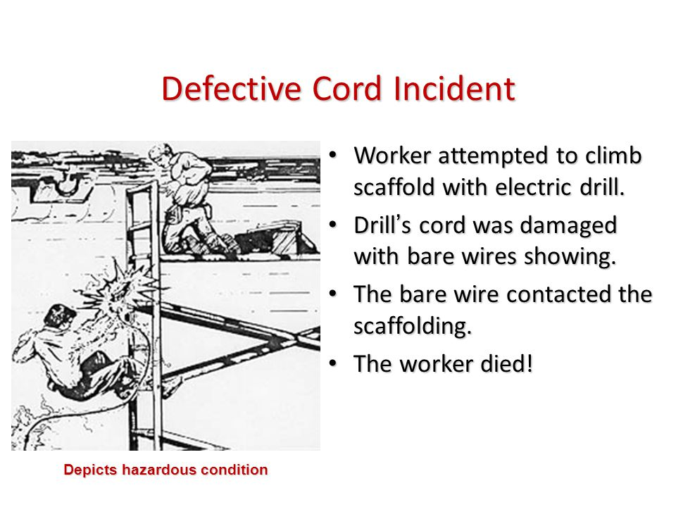 Defective Cord Incident Worker attempted to climb scaffold with electric drill.Worker attempted to climb scaffold with electric drill. Drill's cord wa