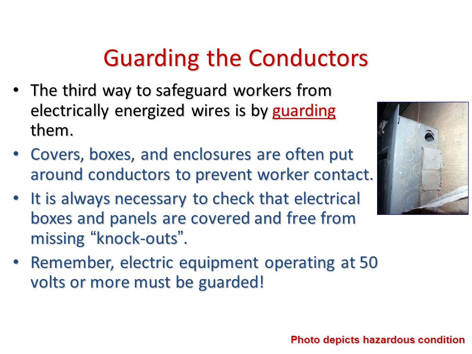 Guarding the Conductors The third way to safeguard workers from electrically energized wires is by guarding them. The third way to safeguard workers f