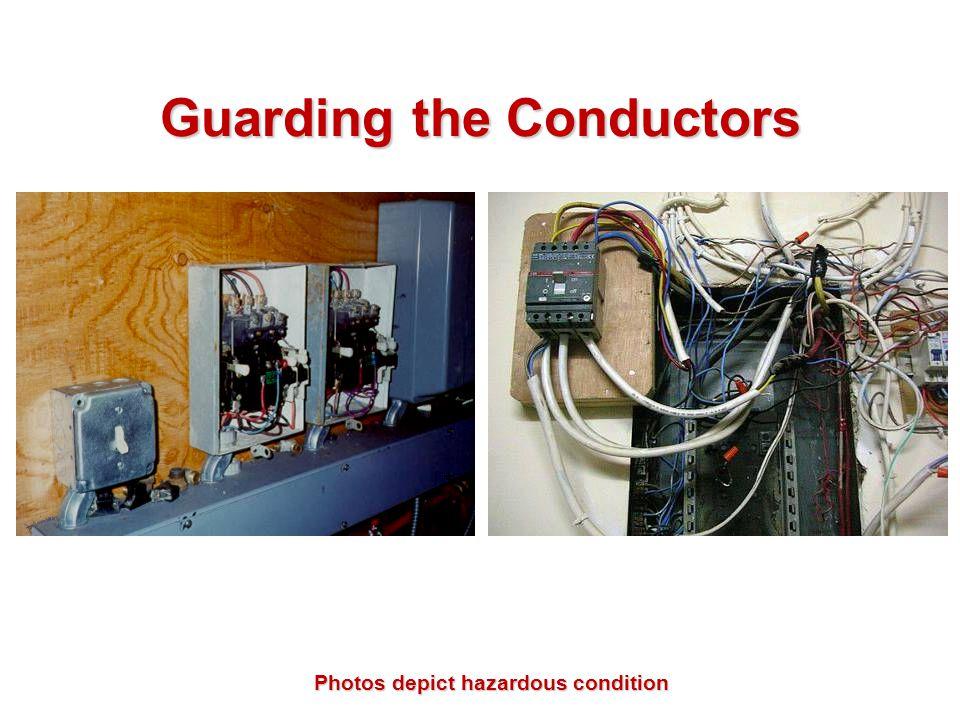 Guarding the Conductors Photos depict hazardous condition