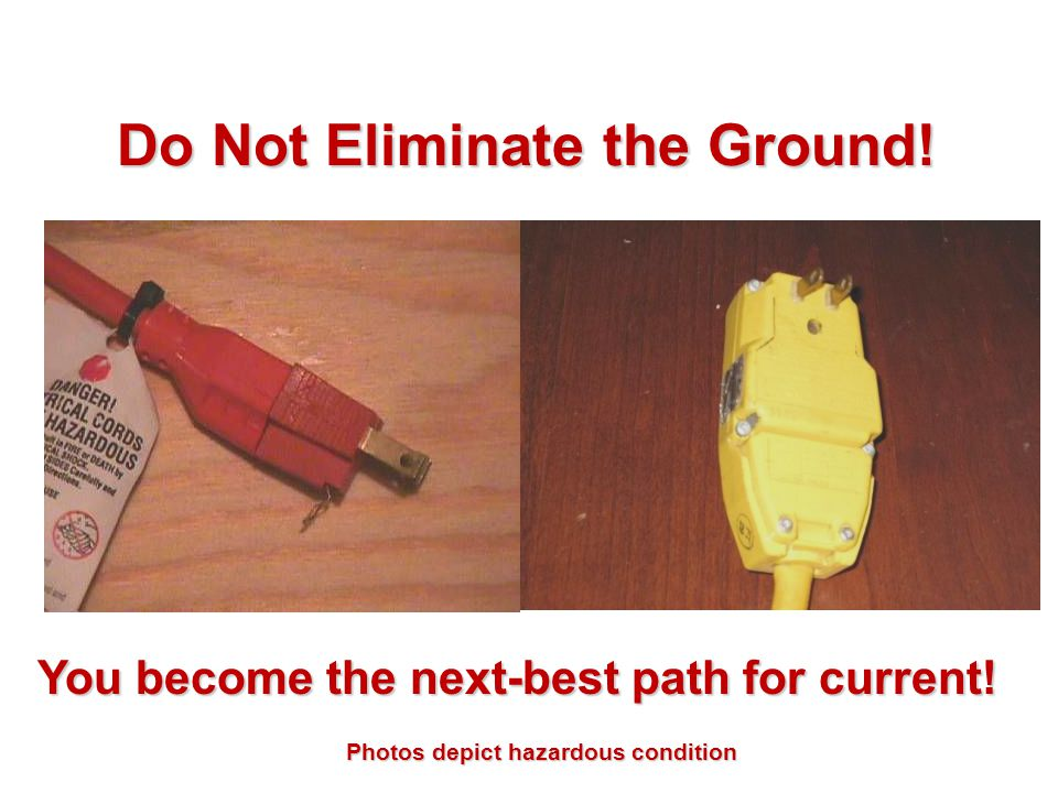 Do Not Eliminate the Ground! You become the next-best path for current! Photos depict hazardous condition