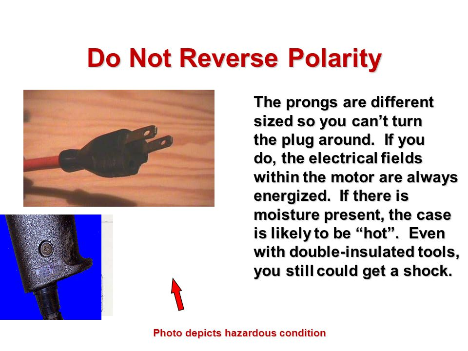 Do Not Reverse Polarity The prongs are different sized so you can't turn the plug around. If you do, the electrical fields within the motor are always