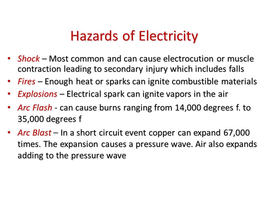 Hazards of Electricity Shock – Most common and can cause electrocution or muscle contraction leading to secondary injury which includes falls Shock –