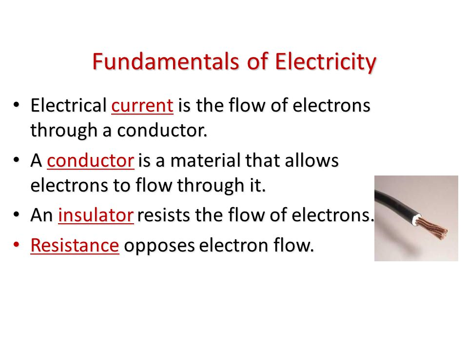 Fundamentals of Electricity Electrical current is the flow of electrons through a conductor. Electrical current is the flow of electrons through a con