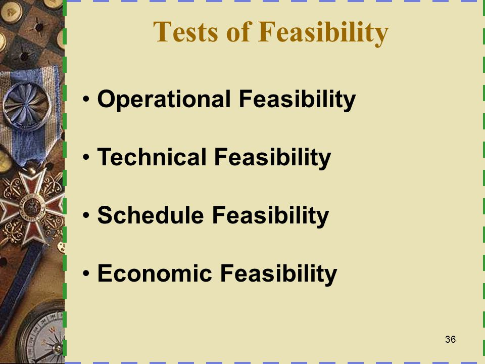 Operational Feasibility  How well will the solution work in the organization.
