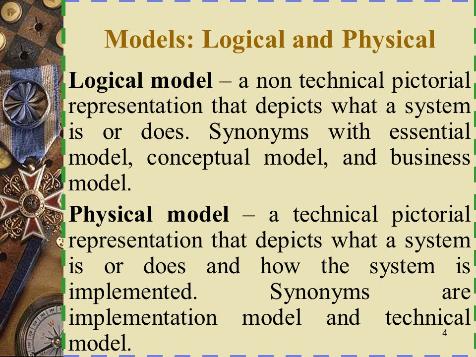 Why Logical System Models LLogical models remove biases that are the result of the way the system is currently implemented, or the way that any one person thinks the system might be implemented.