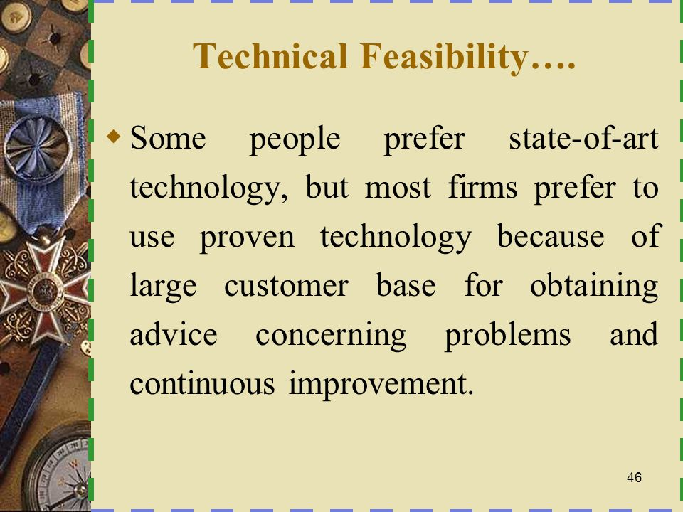 Schedule Feasibility Technology could be available but not expertise, learning new technology can impact on the schedule.
