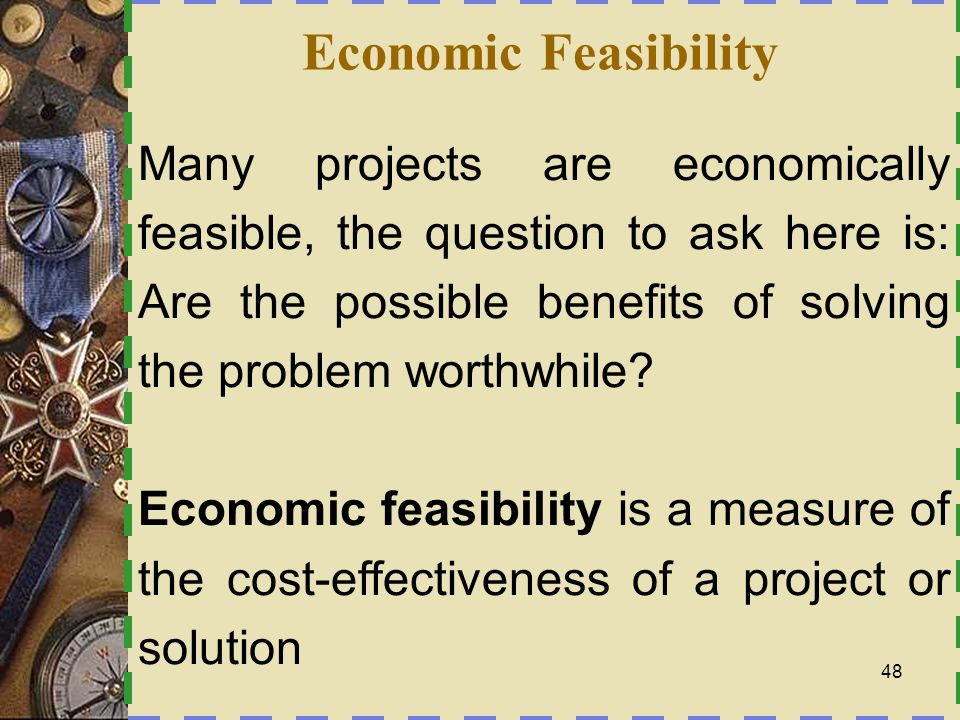 Economic Feasibility…  Cost-benefit analyses HHow much will the system cost.