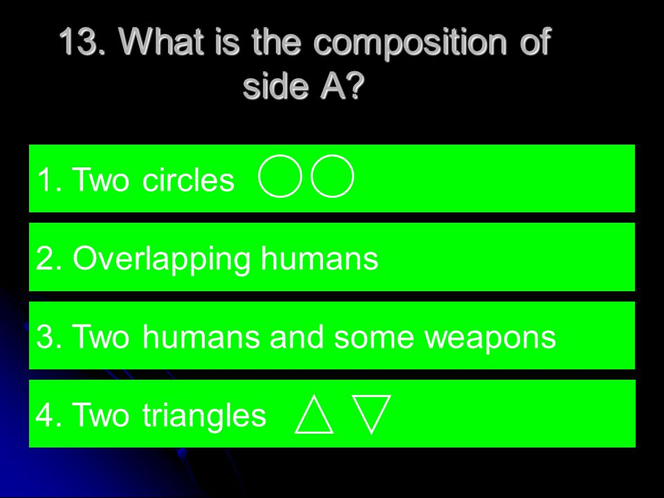 13. What is the composition of side A. 4. Two triangles 1.