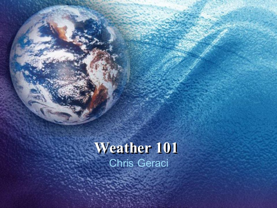 Weather 101 Chris Geraci