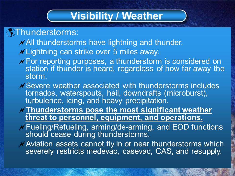Visibility / Weather  Thunderstorms:  All thunderstorms have lightning and thunder.
