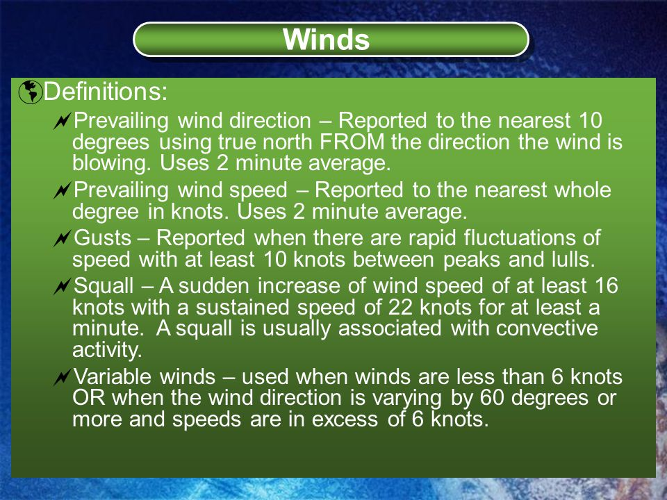  Definitions:  Prevailing wind direction – Reported to the nearest 10 degrees using true north FROM the direction the wind is blowing.