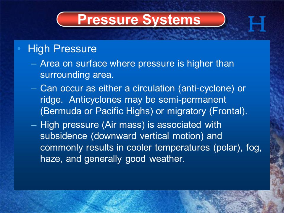 High Pressure –Area on surface where pressure is higher than surrounding area.