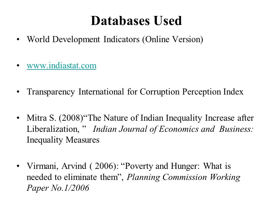 Databases Used World Development Indicators (Online Version) www.indiastat.com Transparency International for Corruption Perception Index Mitra S.