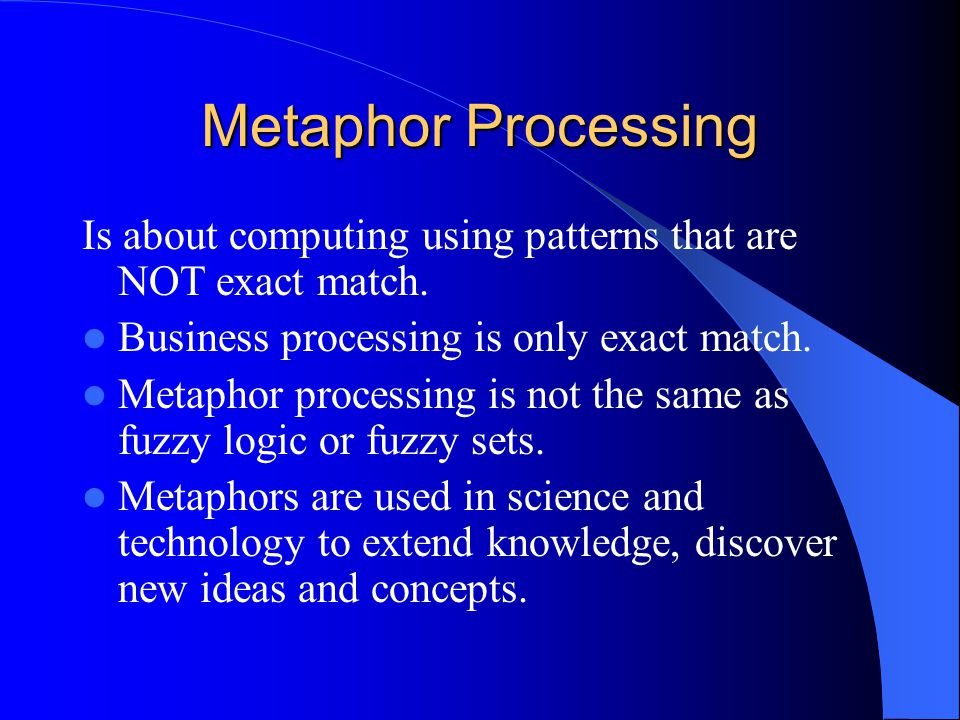Metaphor Processing Is about computing using patterns that are NOT exact match.