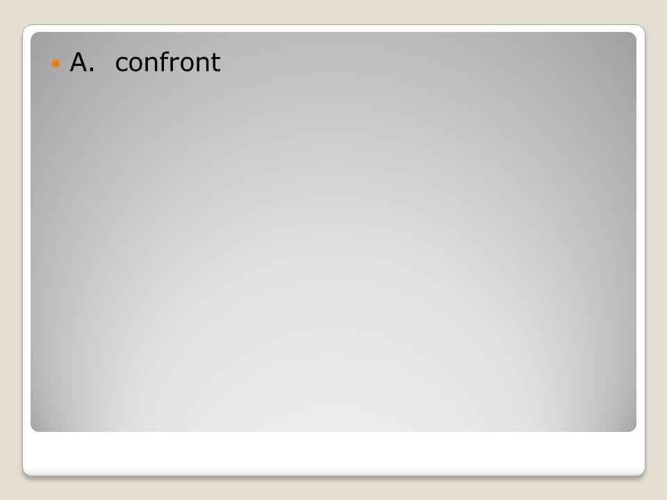 A. confront