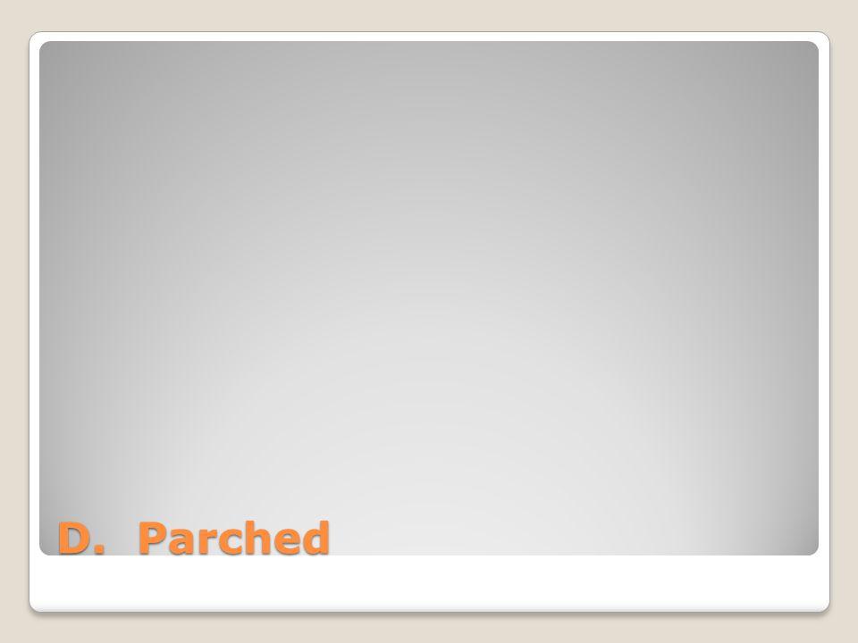 D. Parched
