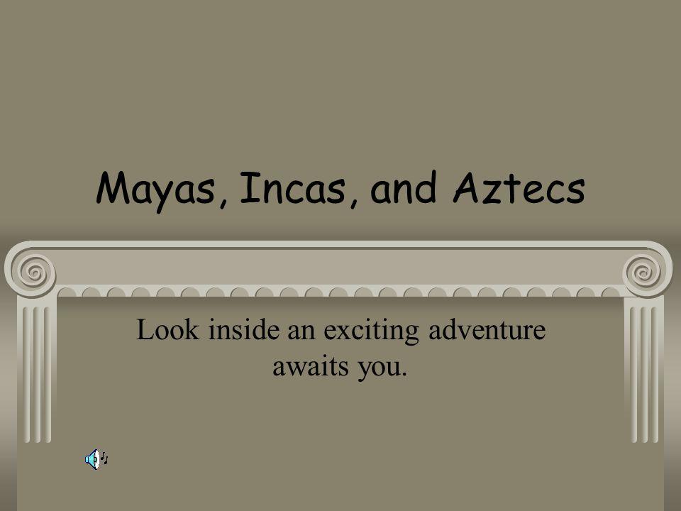 Mayas, Incas, and Aztecs Look inside an exciting adventure awaits you.
