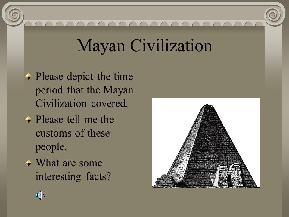 Mayan Civilization Please depict the time period that the Mayan Civilization covered.