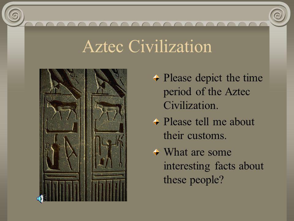 Aztec Civilization Please depict the time period of the Aztec Civilization.