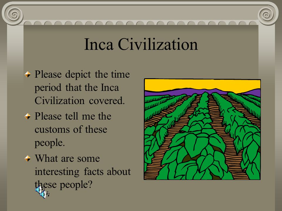 Inca Civilization Please depict the time period that the Inca Civilization covered. Please tell me the customs of these people. What are some interest