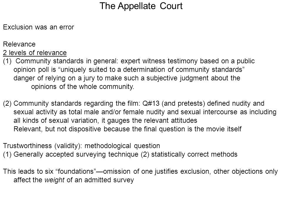 The Appellate Court Exclusion was an error Relevance 2 levels of relevance (1) Community standards in general: expert witness testimony based on a public opinion poll is uniquely suited to a determination of community standards danger of relying on a jury to make such a subjective judgment about the opinions of the whole community.