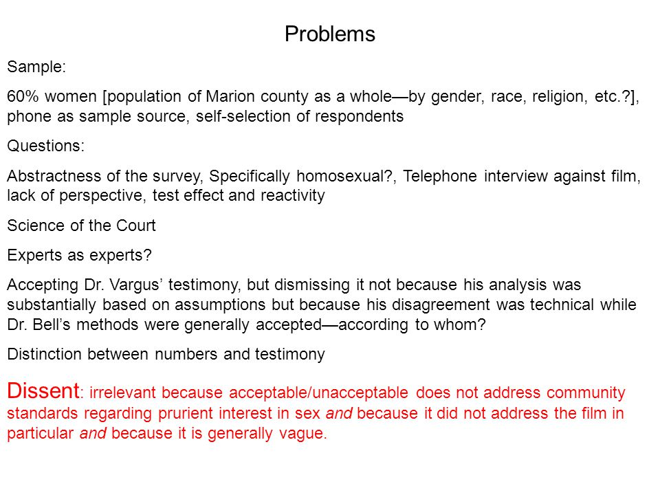 Problems Sample: 60% women [population of Marion county as a whole—by gender, race, religion, etc. ], phone as sample source, self-selection of respondents Questions: Abstractness of the survey, Specifically homosexual , Telephone interview against film, lack of perspective, test effect and reactivity Science of the Court Experts as experts.