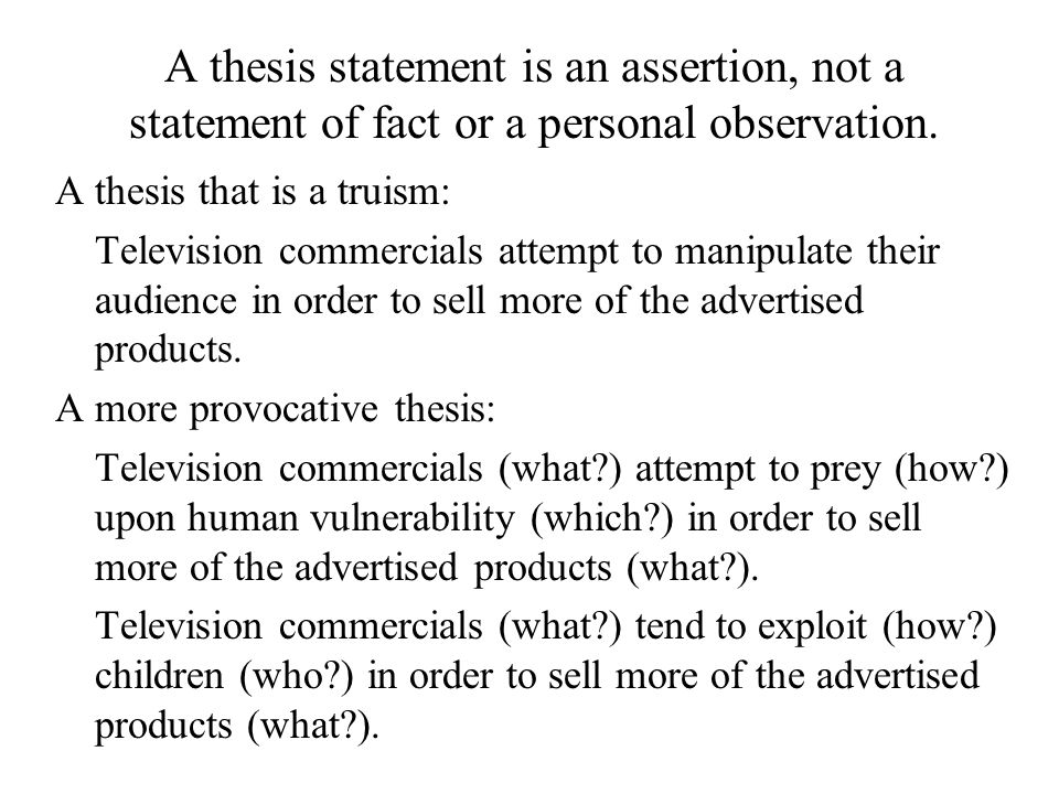 A thesis statement is an assertion, not a statement of fact or a personal observation.
