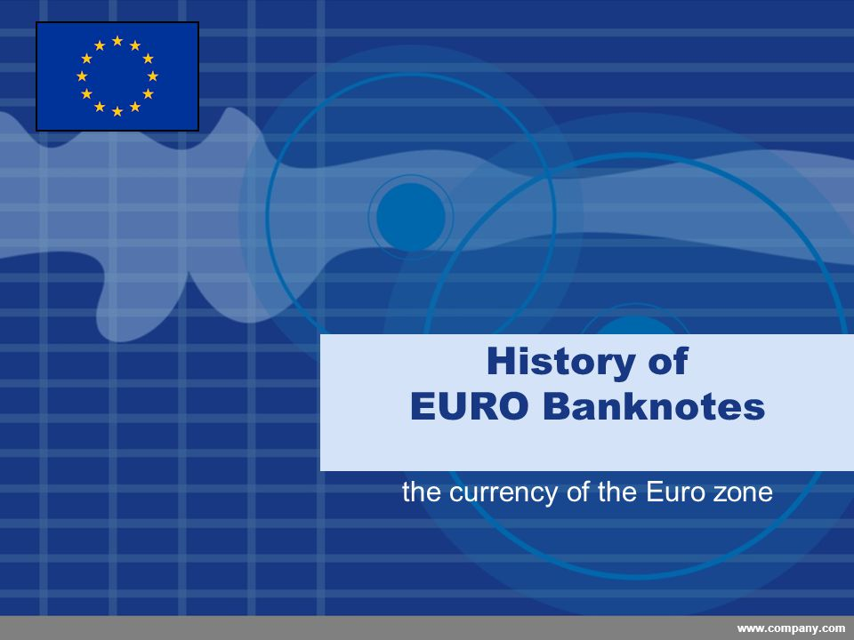 Company LOGO www.company.com History of EURO Banknotes the currency of the Euro zone