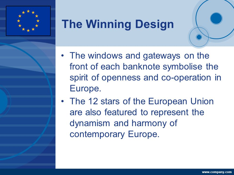 Company LOGO www.company.com The Winning Design The windows and gateways on the front of each banknote symbolise the spirit of openness and co-operation in Europe.