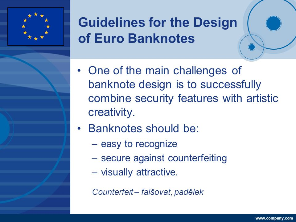 Company LOGO www.company.com Guidelines for the Design of Euro Banknotes One of the main challenges of banknote design is to successfully combine secu