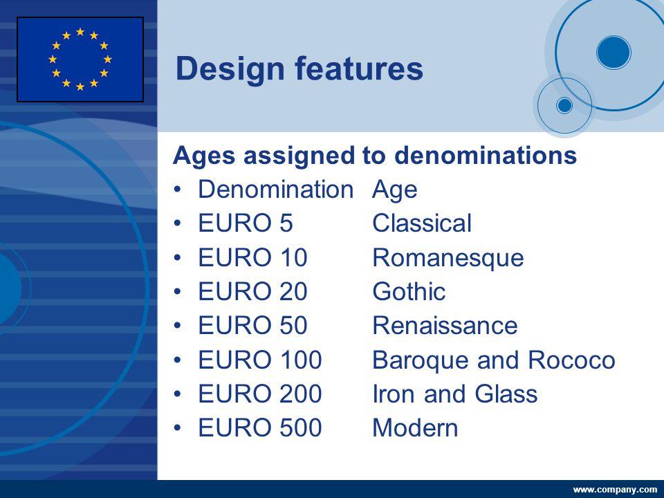 Company LOGO www.company.com Design features Ages assigned to denominations Denomination Age EURO 5 Classical EURO 10 Romanesque EURO 20 Gothic EURO 5