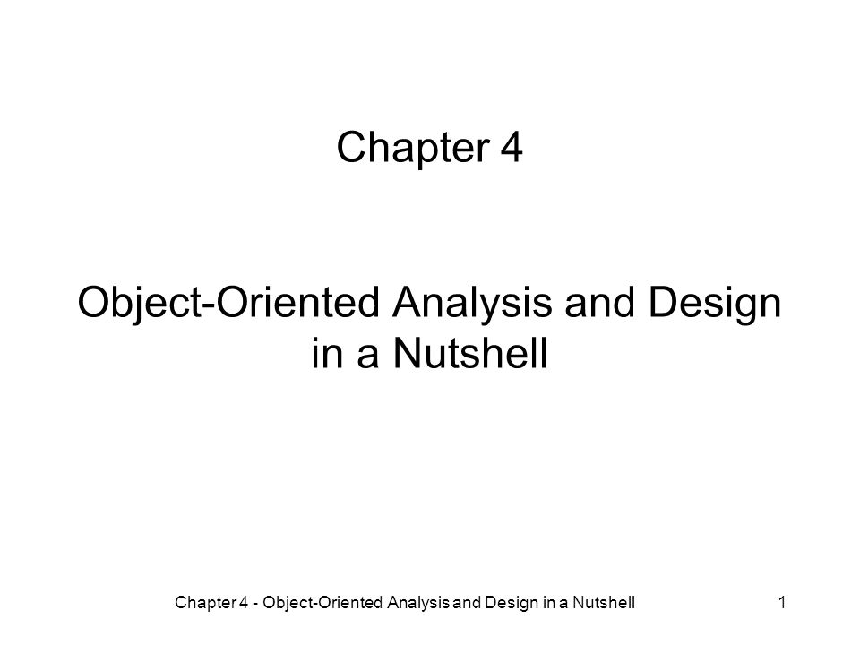 Chapter 4 - Object-Oriented Analysis and Design in a Nutshell1 Chapter 4 Object-Oriented Analysis and Design in a Nutshell