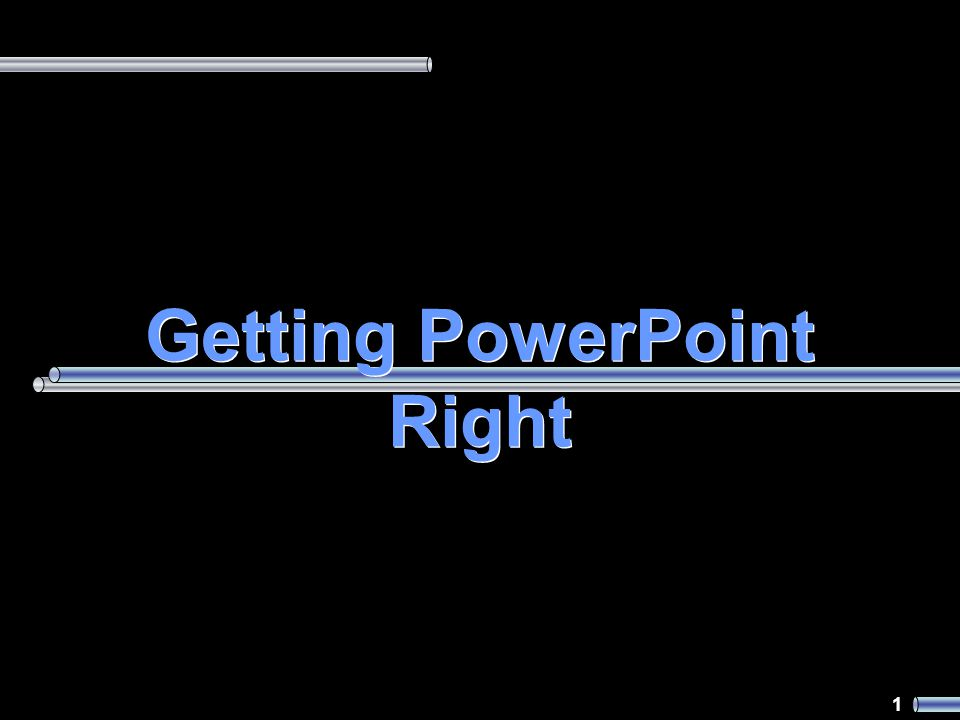 1 Getting PowerPoint Right