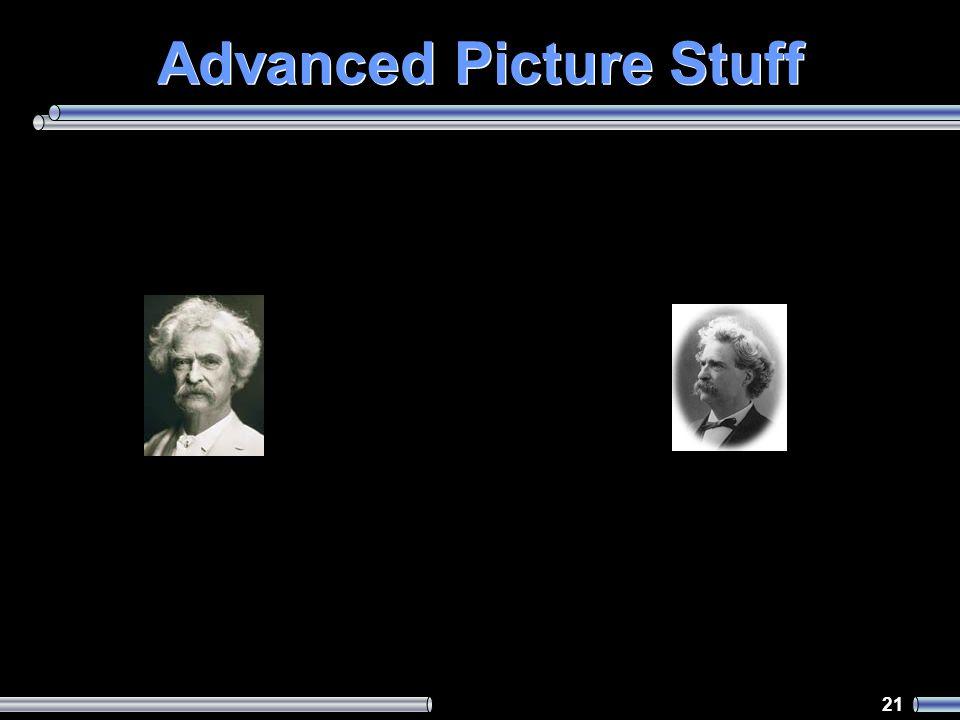 21 Advanced Picture Stuff
