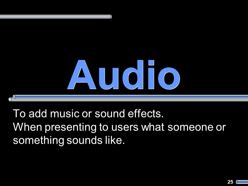 25 Audio To add music or sound effects.