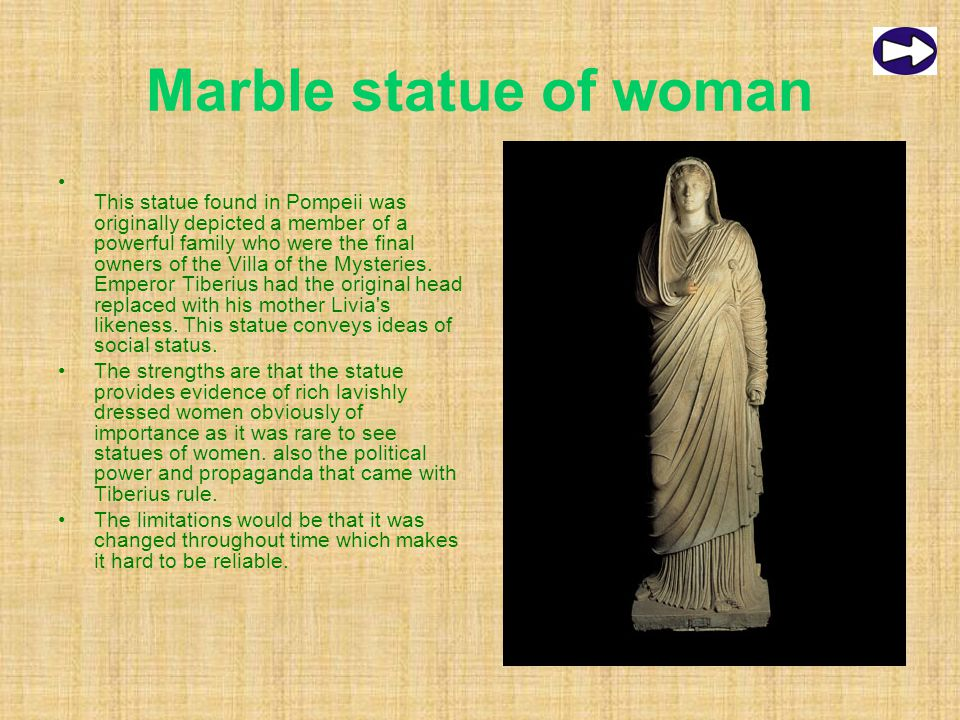 Marble statue of woman This statue found in Pompeii was originally depicted a member of a powerful family who were the final owners of the Villa of the Mysteries.